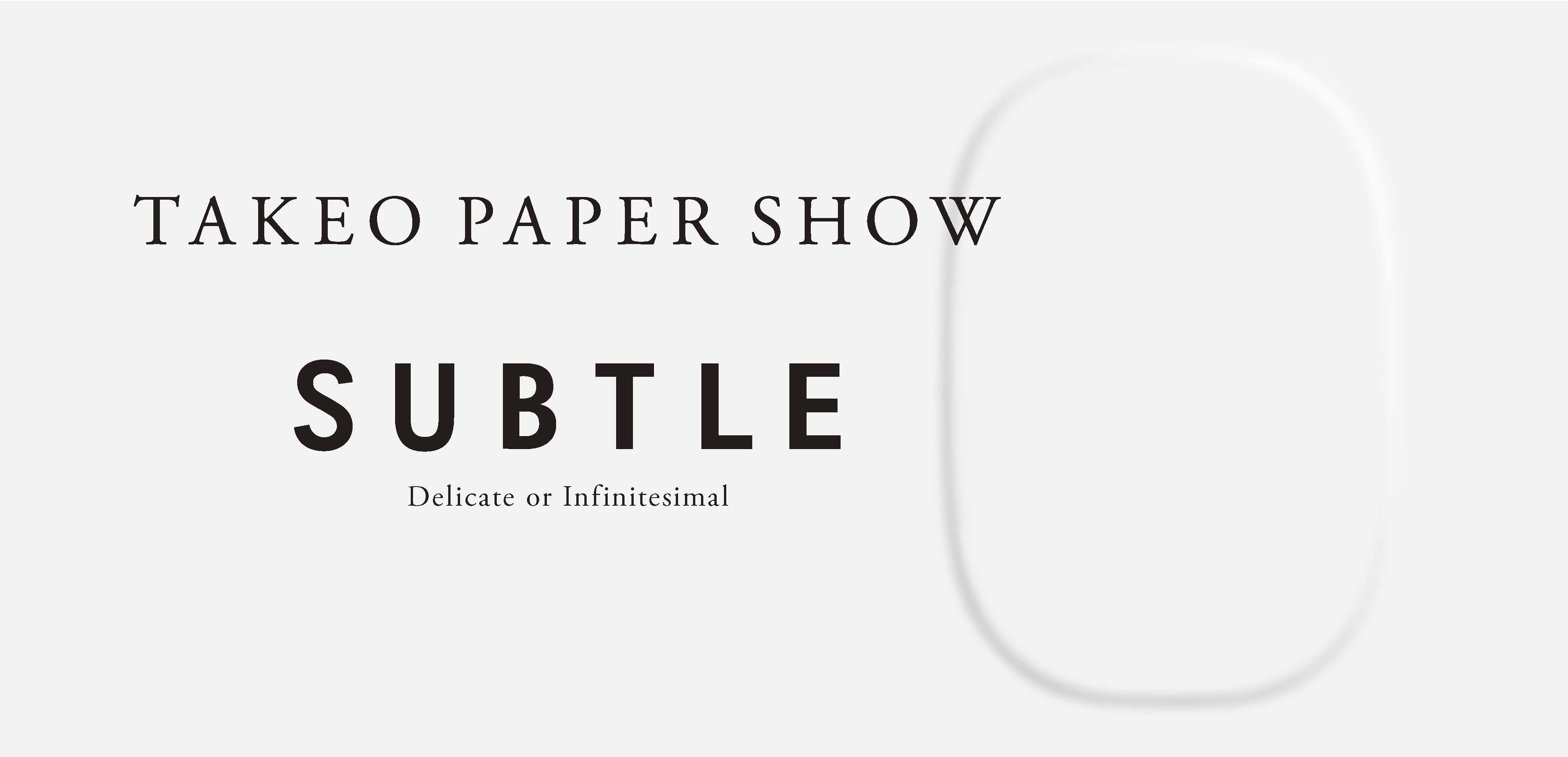 TAKEO PAPER SHOW「SUBTLE」ロンドン展